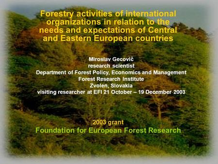 2003 grant Foundation for European Forest Research Forestry activities of international organizations in relation to the needs and expectations of Central.
