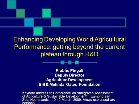 Enhancing Developing World Agricultural Performance: getting beyond the current plateau through R&D Prabhu Pingali Deputy Director Agriculture Development.