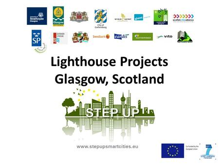 Lighthouse Projects Glasgow, Scotland www.stepupsmartcities.eu.