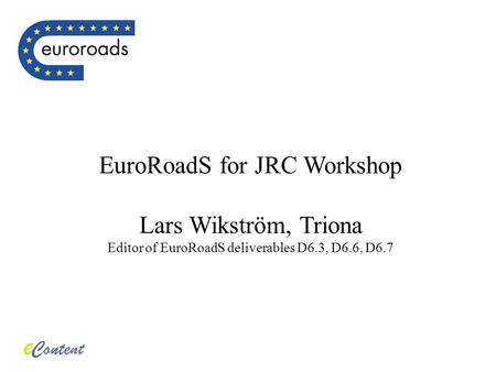 EuroRoadS for JRC Workshop Lars Wikström, Triona Editor of EuroRoadS deliverables D6.3, D6.6, D6.7.