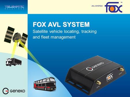 FOX AVL SYSTEM Satellite vehicle locating, tracking and fleet management.