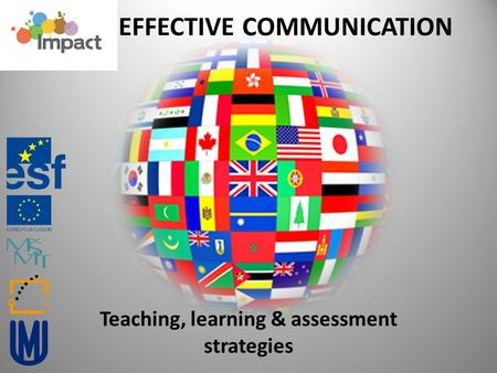 Teaching, learning & assessment strategies EFFECTIVE COMMUNICATION.