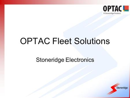 OPTAC Fleet Solutions Stoneridge Electronics. OPTAC Range  Viewer. Aimed at small fleets and owner-drivers, it allows you to download, store and view.