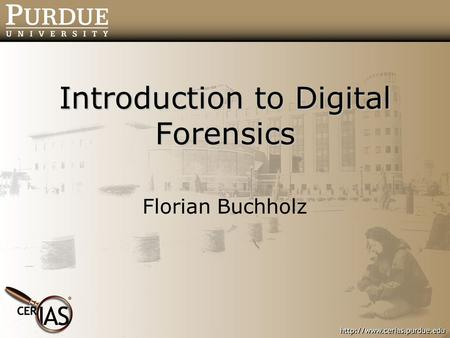 Introduction to Digital Forensics Florian Buchholz.