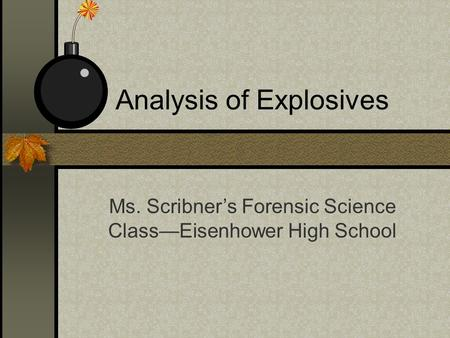Analysis of Explosives Ms. Scribner's Forensic Science Class—Eisenhower High School.