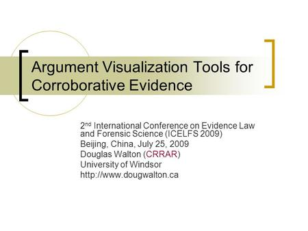 Argument Visualization Tools for Corroborative Evidence 2 nd International Conference on Evidence Law and Forensic Science (ICELFS 2009) Beijing, China,