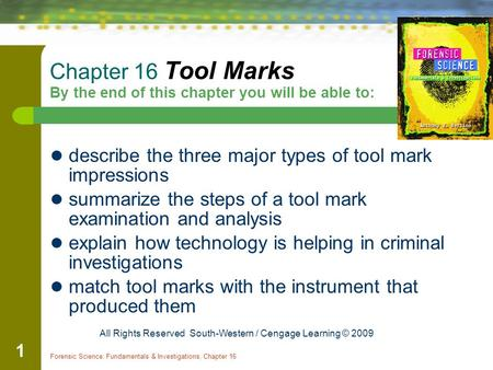 Forensic Science: Fundamentals & Investigations, Chapter 16 1 Chapter 16 Tool Marks By the end of this chapter you will be able to: describe the three.