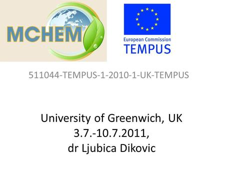 University of Greenwich, UK 3.7.-10.7.2011, dr Ljubica Dikovic 511044-TEMPUS-1-2010-1-UK-TEMPUS.
