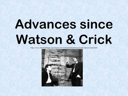 Advances since Watson & Crick
