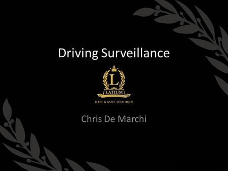Driving Surveillance Chris De Marchi. Overview Company founded in 1996 Proprietary hardware & software – Created 2008 GPS, Fleet Management, Consulting.