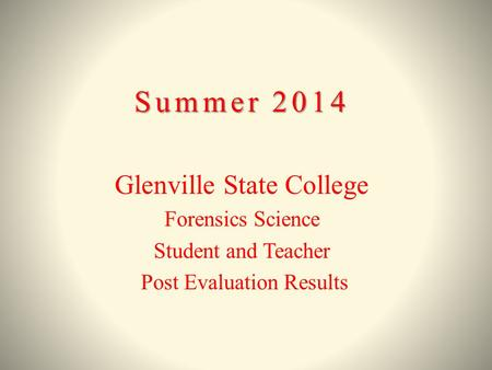 Summer 2014 Glenville State College Forensics Science Student and Teacher Post Evaluation Results.