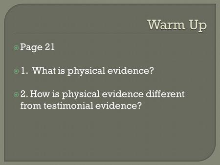  Page 21  1. What is physical evidence?  2. How is physical evidence different from testimonial evidence?