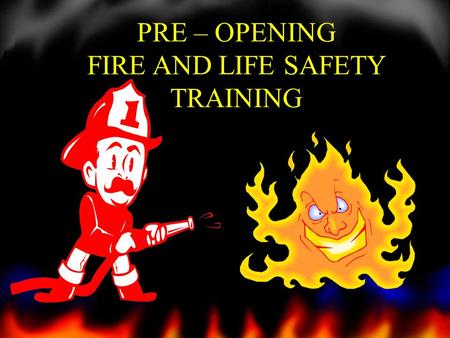 PRE – OPENING FIRE AND LIFE SAFETY TRAINING