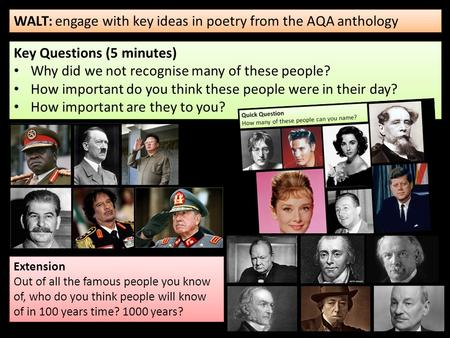 WALT: engage with key ideas in poetry from the AQA anthology Key Questions (5 minutes) Why did we not recognise many of these people? How important do.