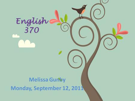 English 370 Melissa Gunby Monday, September 12, 2011.