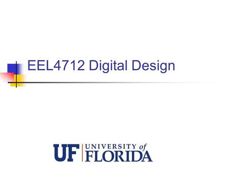 EEL4712 Digital Design. Instructor Dr. Greg Stitt  Office Hours: TBD (Benton 323) Also, by appointment.