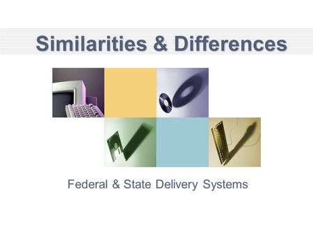 Similarities & Differences Federal & State Delivery Systems.
