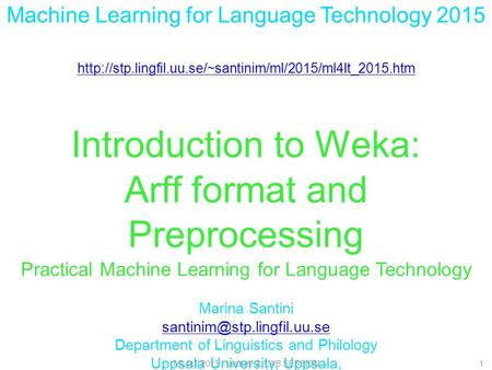 Machine Learning for Language Technology 2015  Introduction to Weka: Arff format and Preprocessing.