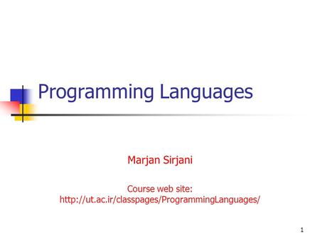 1 Programming Languages Marjan Sirjani Course web site: