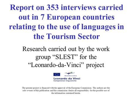 Report on 353 interviews carried out in 7 European countries relating to the use of languages in the Tourism Sector Research carried out by the work group.