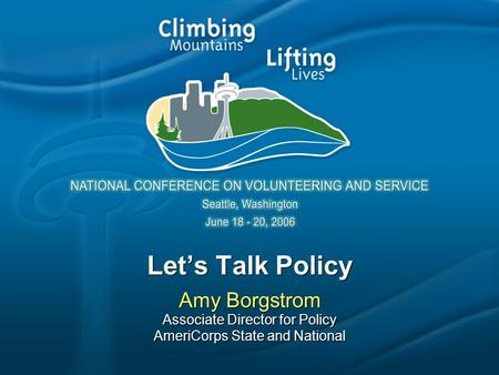 Let's Talk Policy Amy Borgstrom Associate Director for Policy AmeriCorps State and National Amy Borgstrom Associate Director for Policy AmeriCorps State.