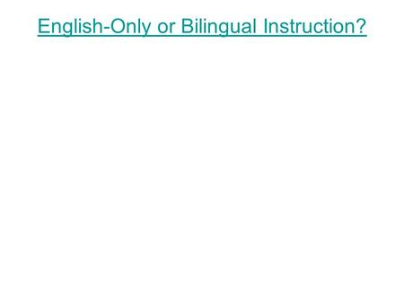 English-Only or Bilingual Instruction?. They're Young! They will learn quickly and easily.