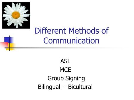 Different Methods of Communication ASL MCE Group Signing Bilingual -- Bicultural.