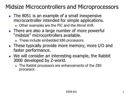 EGRE 6311 Midsize Microcontrollers and Microprocessors The 8051 is an example of a small inexpensive microcontroller intended for simple applications.