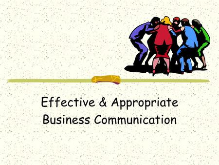 Effective & Appropriate Business Communication. What is Communication? The exchange of information between sender and receiver. Without a sender and a.