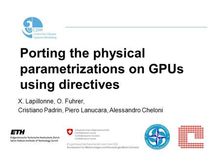Porting the physical parametrizations on GPUs using directives X. Lapillonne, O. Fuhrer, Cristiano Padrin, Piero Lanucara, Alessandro Cheloni Eidgenössisches.