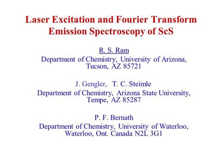 Laser Excitation and Fourier Transform Emission Spectroscopy of ScS R. S. Ram Department of Chemistry, University of Arizona, Tucson, AZ 85721 J. Gengler,