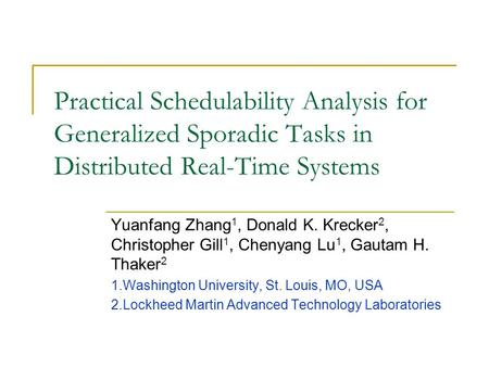 Practical Schedulability Analysis for Generalized Sporadic Tasks in Distributed Real-Time Systems Yuanfang Zhang 1, Donald K. Krecker 2, Christopher Gill.