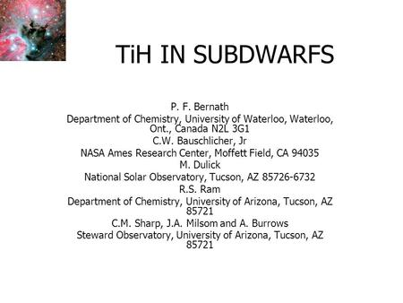 TiH IN SUBDWARFS P. F. Bernath Department of Chemistry, University of Waterloo, Waterloo, Ont., Canada N2L 3G1 C.W. Bauschlicher, Jr NASA Ames Research.