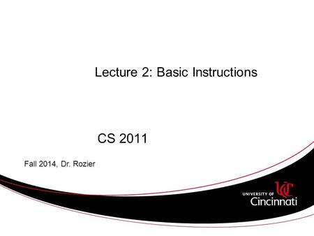 Lecture 2: Basic Instructions CS 2011 Fall 2014, Dr. Rozier.