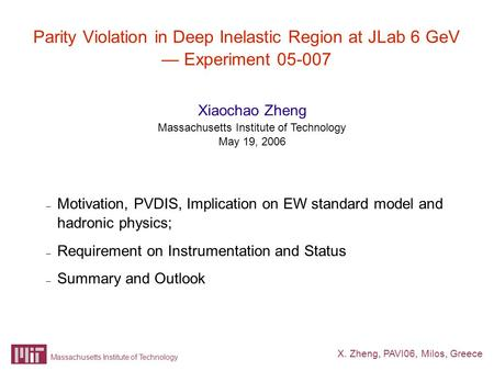 X. Zheng, PAVI06, Milos, Greece Massachusetts Institute of Technology Parity Violation in Deep Inelastic Region at JLab 6 GeV — Experiment 05-007 – Motivation,
