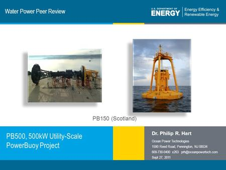1 | Program Name or Ancillary Texteere.energy.gov Water Power Peer Review PB500, 500kW Utility-Scale PowerBuoy Project Dr. Philip R. Hart Ocean Power Technologies.