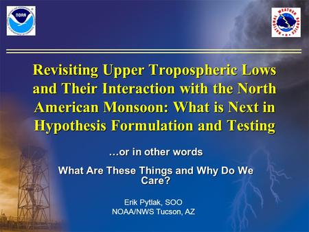Revisiting Upper Tropospheric Lows and Their Interaction with the North American Monsoon: What is Next in Hypothesis Formulation and Testing …or in other.