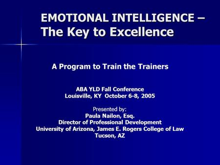 A Program to Train the Trainers ABA YLD Fall Conference Louisville, KY October 6-8, 2005 Presented by: Paula Nailon, Esq. Director of Professional Development.