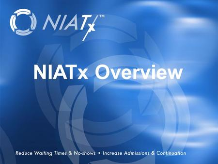 Overview NIATx Overview. NIATx Mission To improve care delivery to help people live better lives To become the premier resource for systems and process.