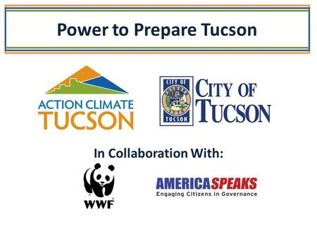 Power to Prepare Tucson In Collaboration With:. Gregg Garfin, The University of Arizona Climate Variability and Change: Projections for the Southwest,