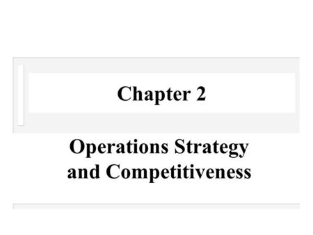 Chapter 2 Operations Strategy and Competitiveness.