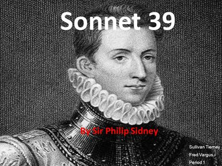 Sonnet 39 By Sir Philip Sidney Sullivan Tierney Fred Vargus Period 1.