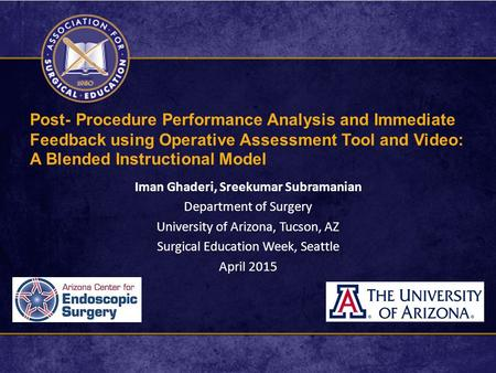 Post- Procedure Performance Analysis and Immediate Feedback using Operative Assessment Tool and Video: A Blended Instructional Model Iman Ghaderi, Sreekumar.