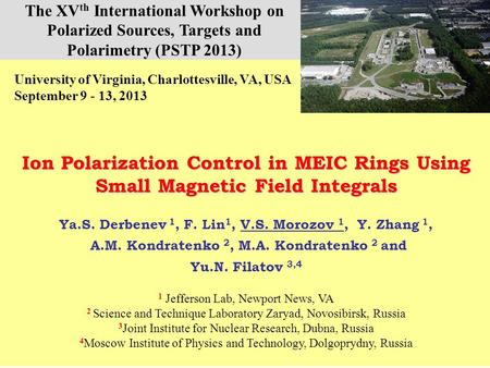 Ion Polarization Control in MEIC Rings Using Small Magnetic Fields Integrals. PSTP 13 V.S. Morozov et al., Ion Polarization Control in MEIC Rings Using.