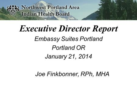 Executive Director Report Embassy Suites Portland Portland OR January 21, 2014 Joe Finkbonner, RPh, MHA.