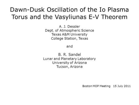 Dawn-Dusk Oscillation of the Io Plasma Torus and the Vasyliunas E-V Theorem A. J. Dessler Dept. of Atmospheric Science Texas A&M University College Station,