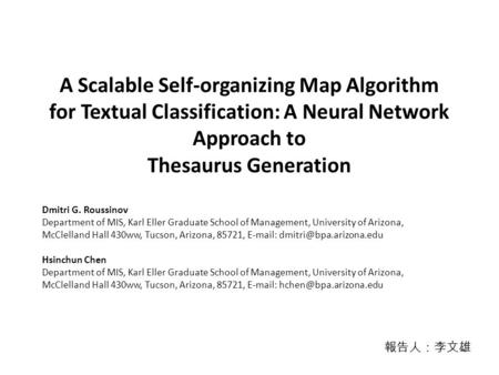 A Scalable Self-organizing Map Algorithm for Textual Classification: A Neural Network Approach to Thesaurus Generation Dmitri G. Roussinov Department of.