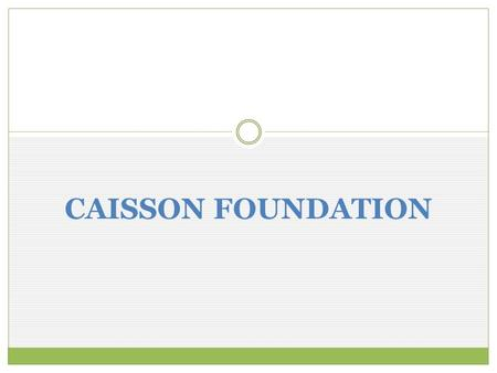 CAISSON FOUNDATION. INTRODUCTION The term caisson has been derived from the French word 'CAISSEE', meaning BOX. It can be round or rectangle in plan.