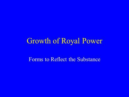 Growth of Royal Power Forms to Reflect the Substance.