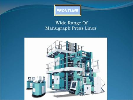 FRONTLINE Wide Range Of Manugraph Press Lines. FRONTLINE.